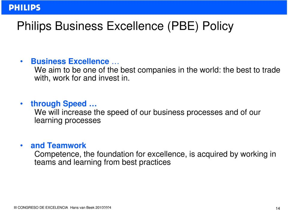 through Speed We will increase the speed of our business processes and of our learning