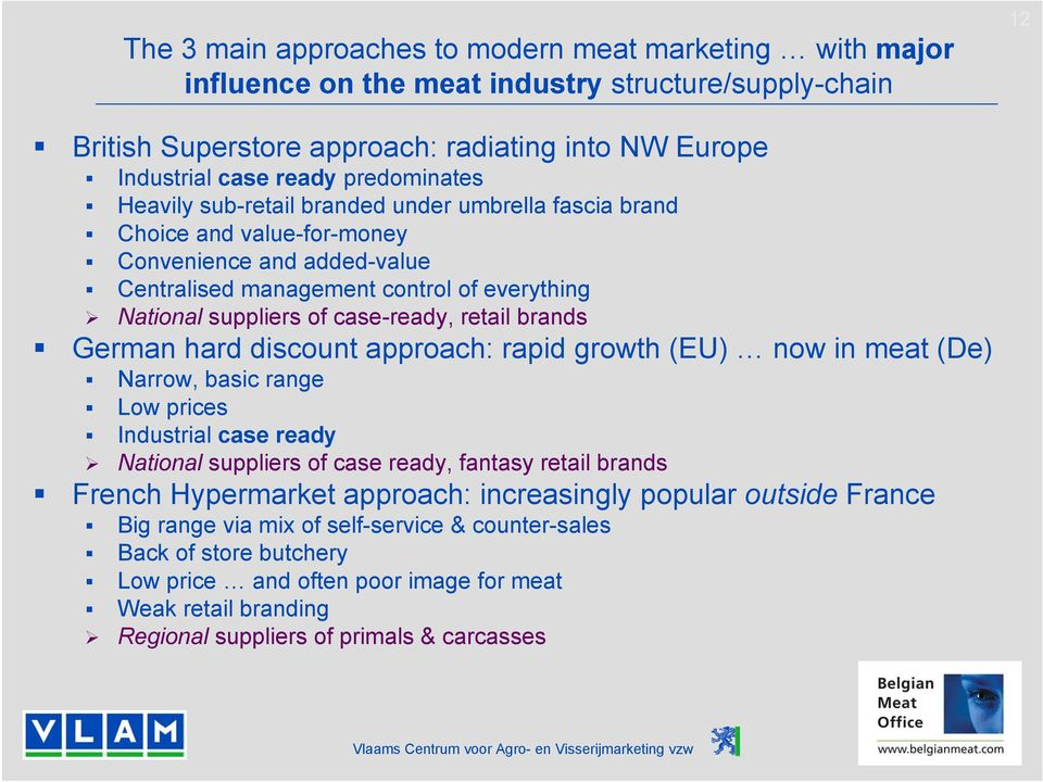 case-ready, retail brands German hard discount approach: rapid growth (EU) now in meat (De) Narrow, basic range Low prices Industrial case ready National suppliers of case ready, fantasy retail