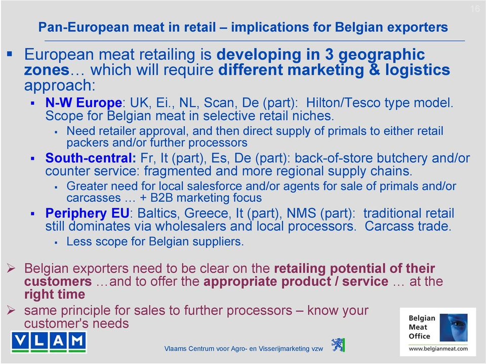 Need retailer approval, and then direct supply of primals to either retail packers and/or further processors South-central: Fr, It (part), Es, De (part): back-of-store butchery and/or counter