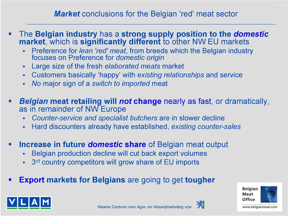 relationships and service No major sign of a switch to imported meat Belgian meat retailing will not change nearly as fast, or dramatically, as in remainder of NW Europe Counter-service and