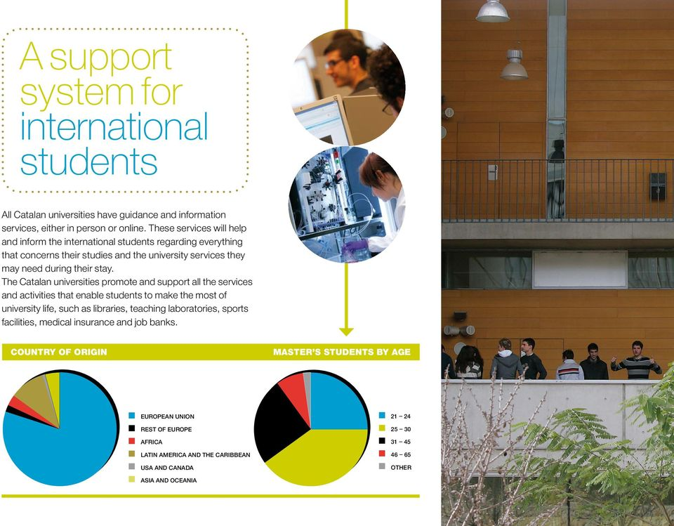 The Catalan universities promote and support all the services and activities that enable students to make the most of university life, such as libraries, teaching laboratories,