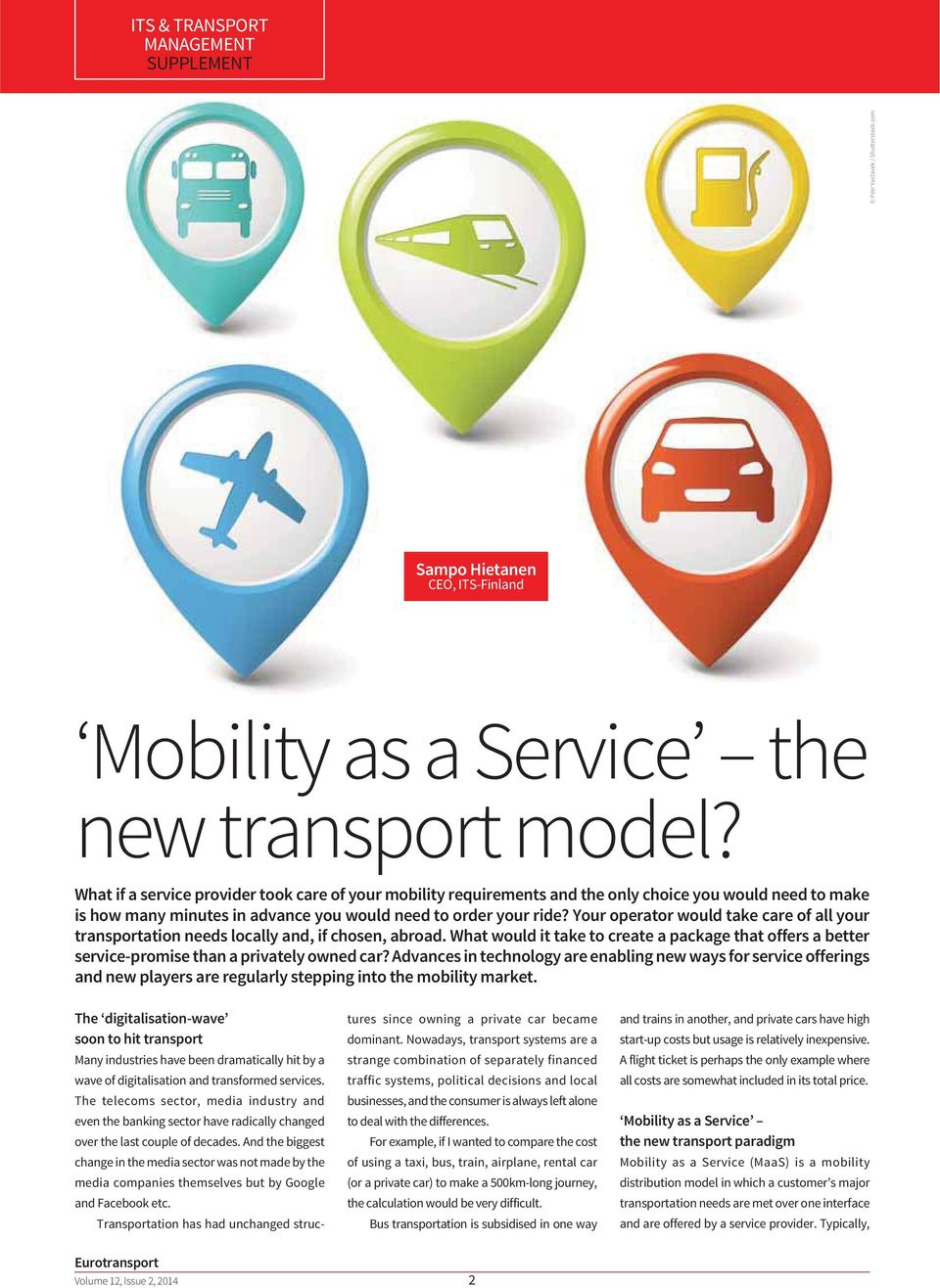 Your operator would take care of all your transportation needs locally and, if chosen, abroad. What would it take to create a package that offers a better service-promise than a privately owned car?