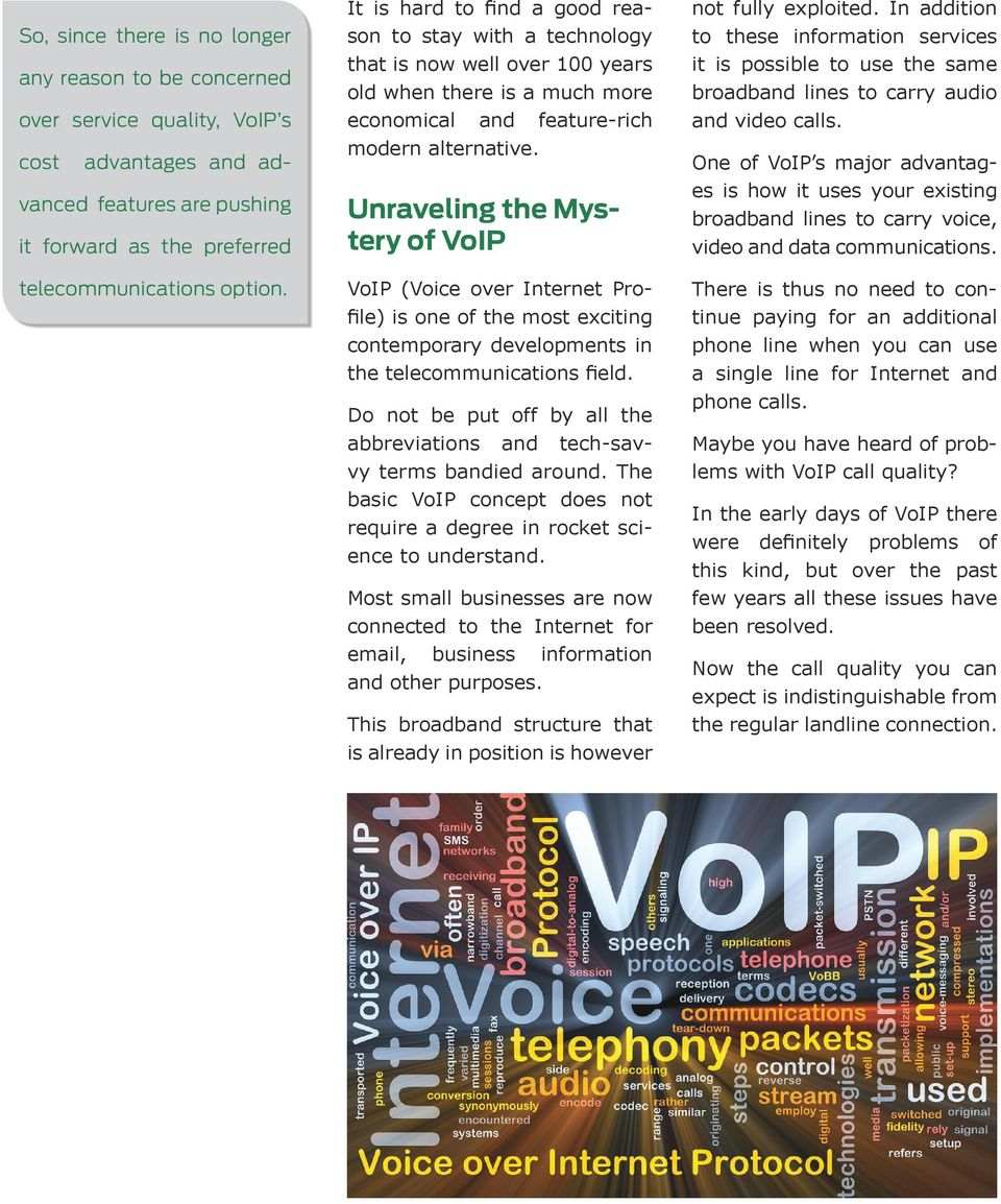 Unraveling the Mystery of VoIP VoIP (Voice over Internet Profile) is one of the most exciting contemporary developments in the telecommunications field.
