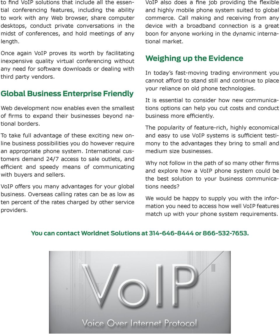 Once again VoIP proves its worth by facilitating inexpensive quality virtual conferencing without any need for software downloads or dealing with third party vendors.
