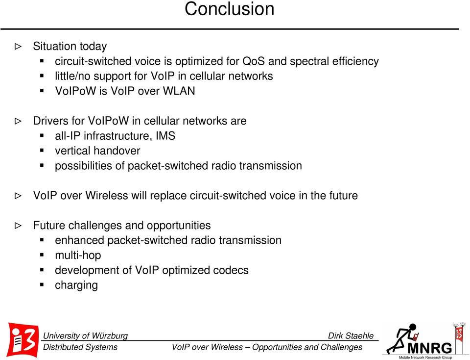 handover possibilities of packet-switched radio transmission > VoIP over Wireless will replace circuit-switched voice in the