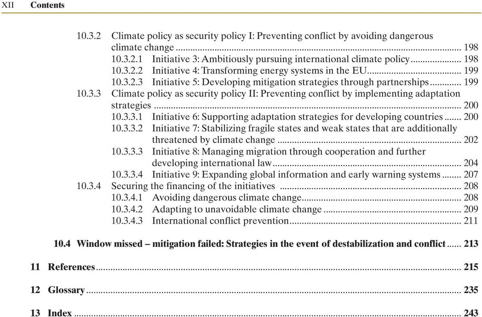 .. 200 10.3.3.1 Initiative 6: Supporting adaptation strategies for developing countries... 200 10.3.3.2 Initiative 7: Stabilizing fragile states and weak states that are additionally threatened by climate change.