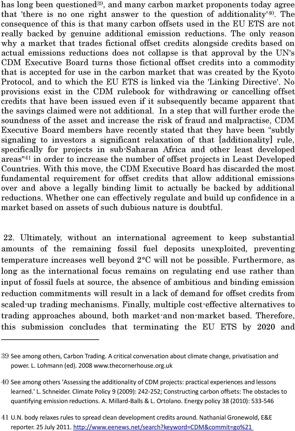 The only reason why a market that trades fictional offset credits alongside credits based on actual emissions reductions does not collapse is that approval by the UN's CDM Executive Board turns those