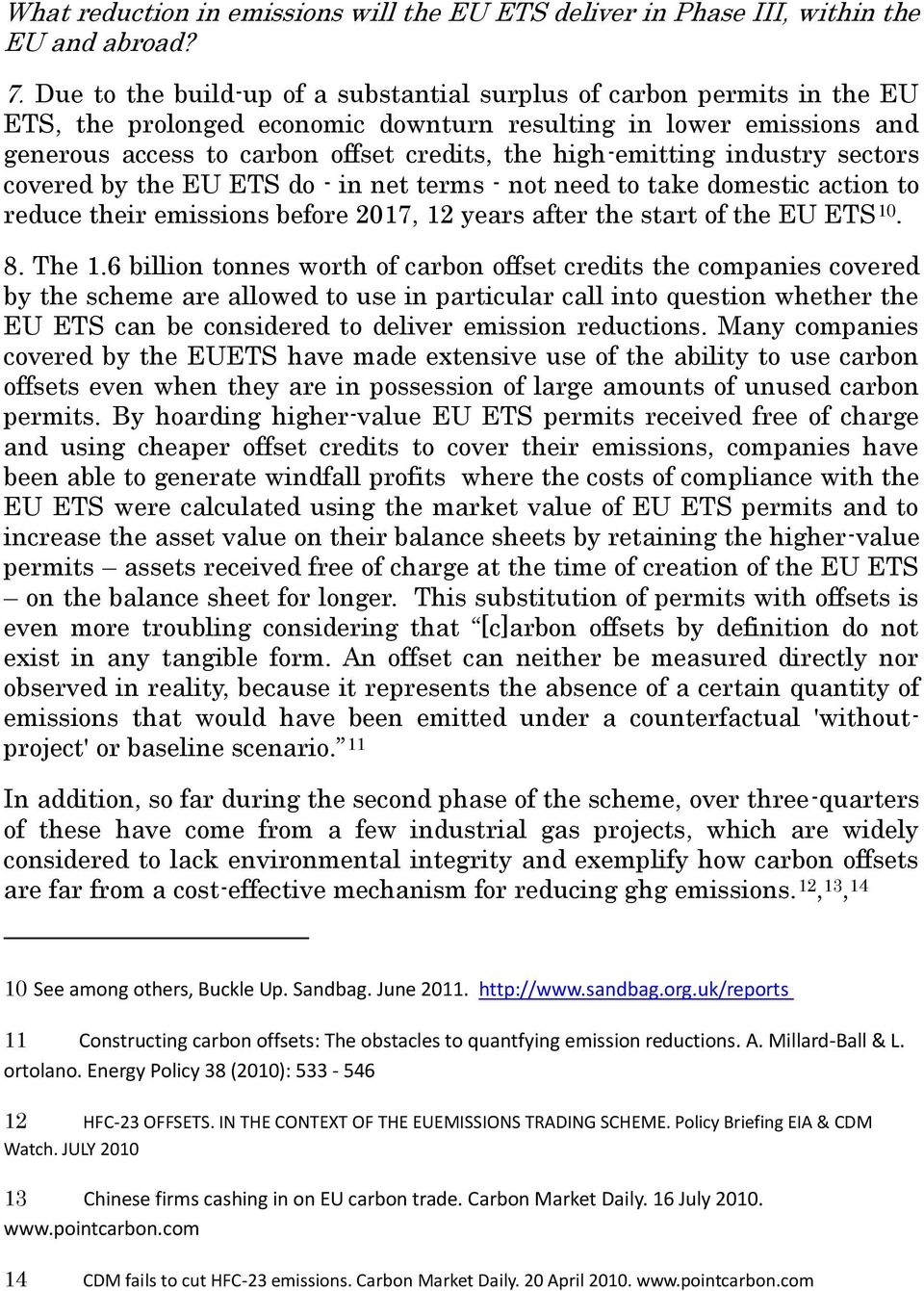 high-emitting industry sectors covered by the EU ETS do - in net terms - not need to take domestic action to reduce their emissions before 2017, 12 years after the start of the EU ETS 10. 8. The 1.