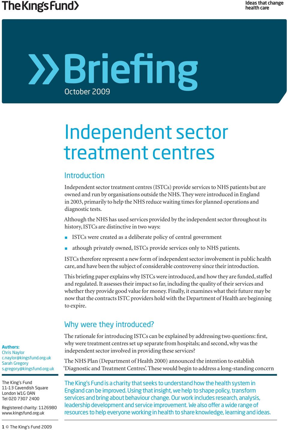Although the NHS has used services provided by the independent sector throughout its history, ISTCs are distinctive in two ways: ISTCs were created as a deliberate policy of central government