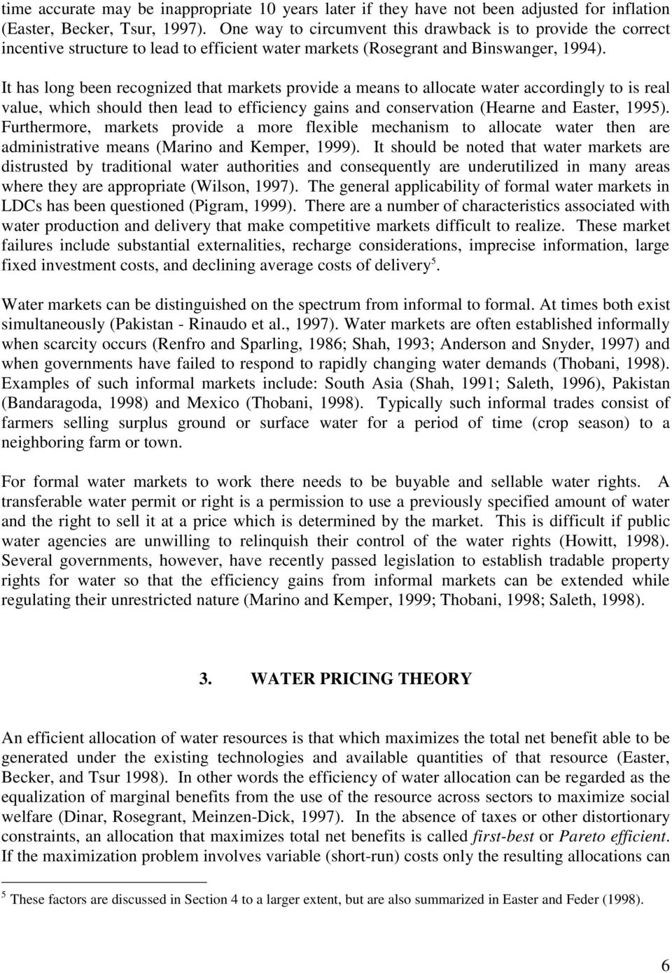 It has long been recognized that markets provide a means to allocate water accordingly to is real value, which should then lead to efficiency gains and conservation (Hearne and Easter, 1995).