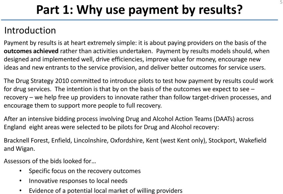 Payment by results models should, when designed and implemented well, drive efficiencies, improve value for money, encourage new ideas and new entrants to the service provision, and deliver better