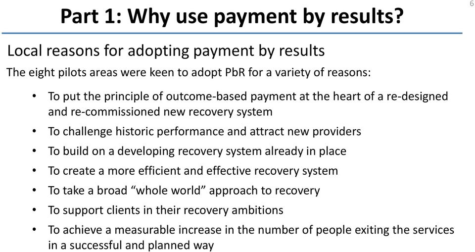 payment at the heart of a re-designed and re-commissioned new recovery system To challenge historic performance and attract new providers To build on a developing