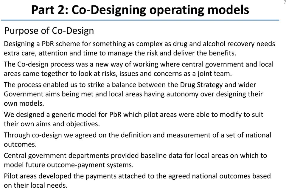 The process enabled us to strike a balance between the Drug Strategy and wider Government aims being met and local areas having autonomy over designing their own models.