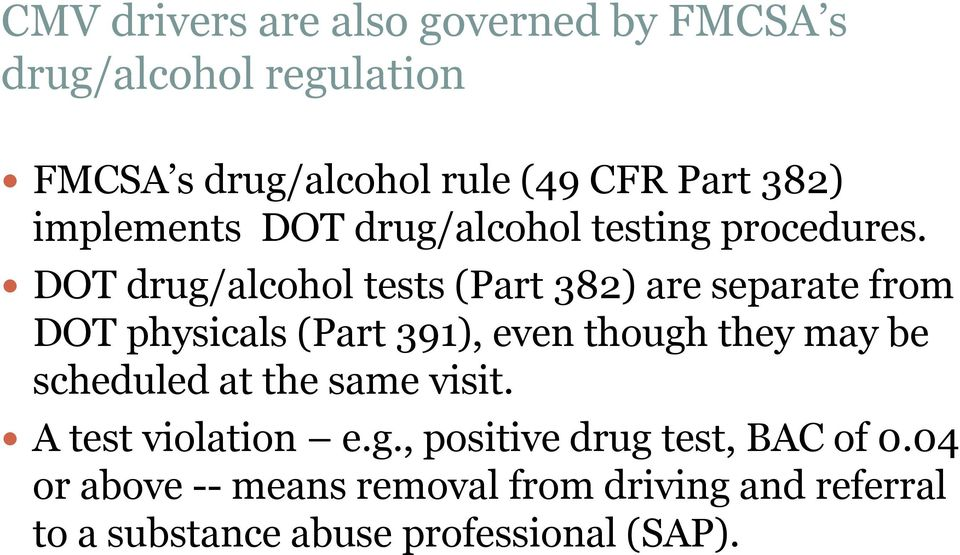 DOT drug/alcohol tests (Part 382) are separate from DOT physicals (Part 391), even though they may be