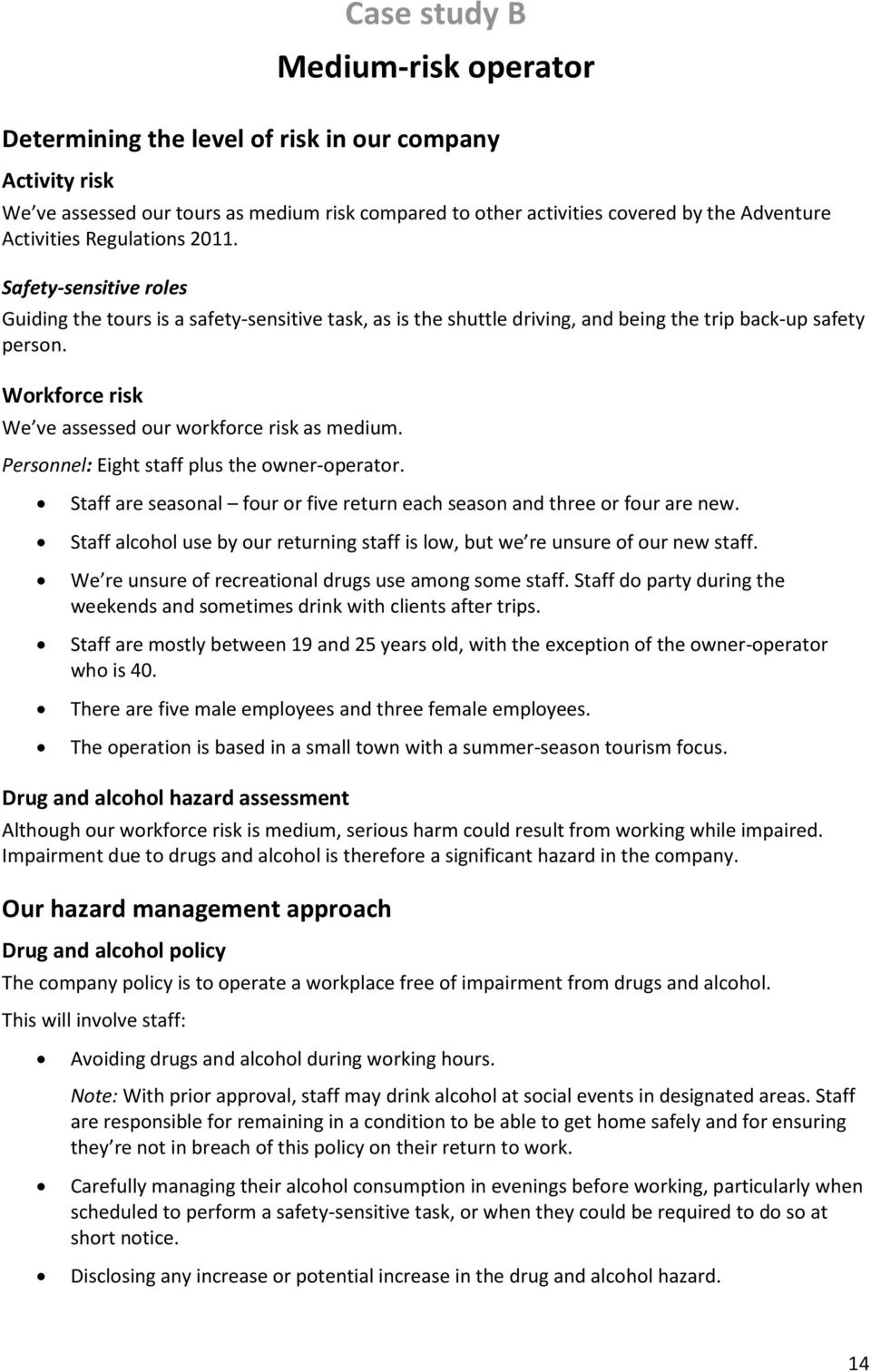 Workforce risk We ve assessed our workforce risk as medium. Personnel: Eight staff plus the owner-operator. Staff are seasonal four or five return each season and three or four are new.