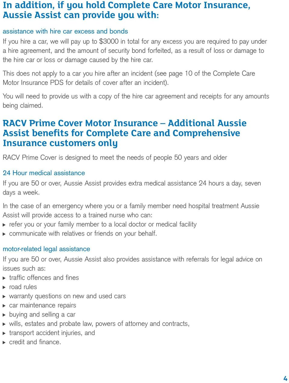 This does not apply to a car you hire after an incident (see page 10 of the Complete Care Motor Insurance PDS for details of cover after an incident).