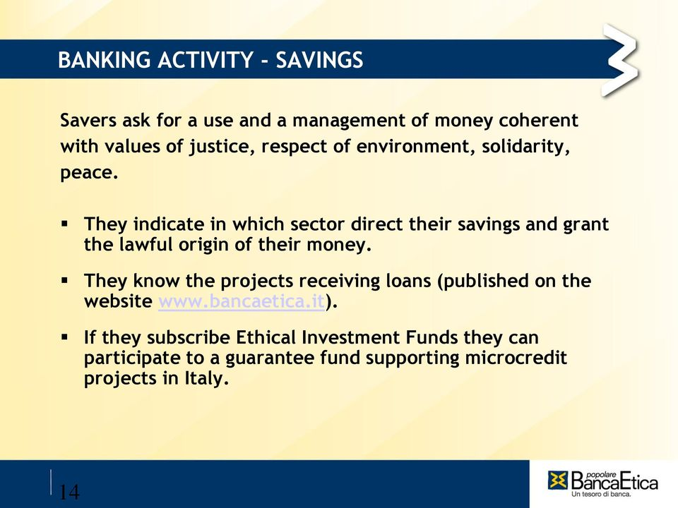 They indicate in which sector direct their savings and grant the lawful origin of their money.