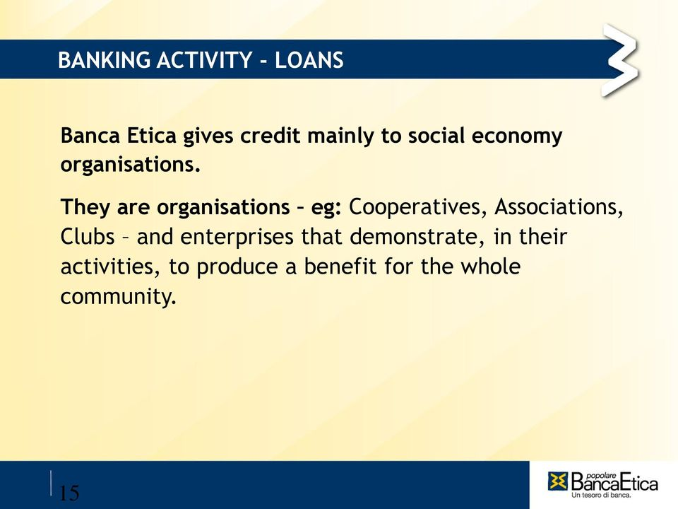 They are organisations eg: Cooperatives, Associations, Clubs