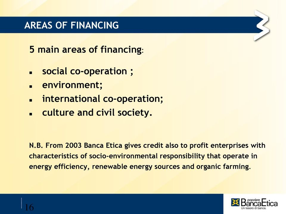 From 2003 Banca Etica gives credit also to profit enterprises with characteristics of