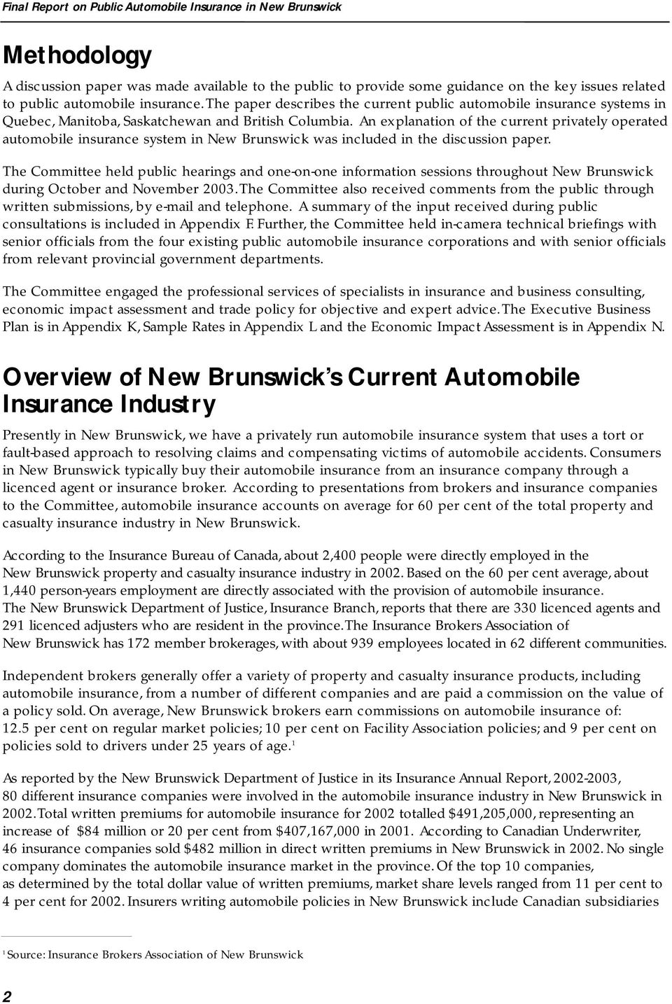An explanation of the current privately operated automobile insurance system in New Brunswick was included in the discussion paper.