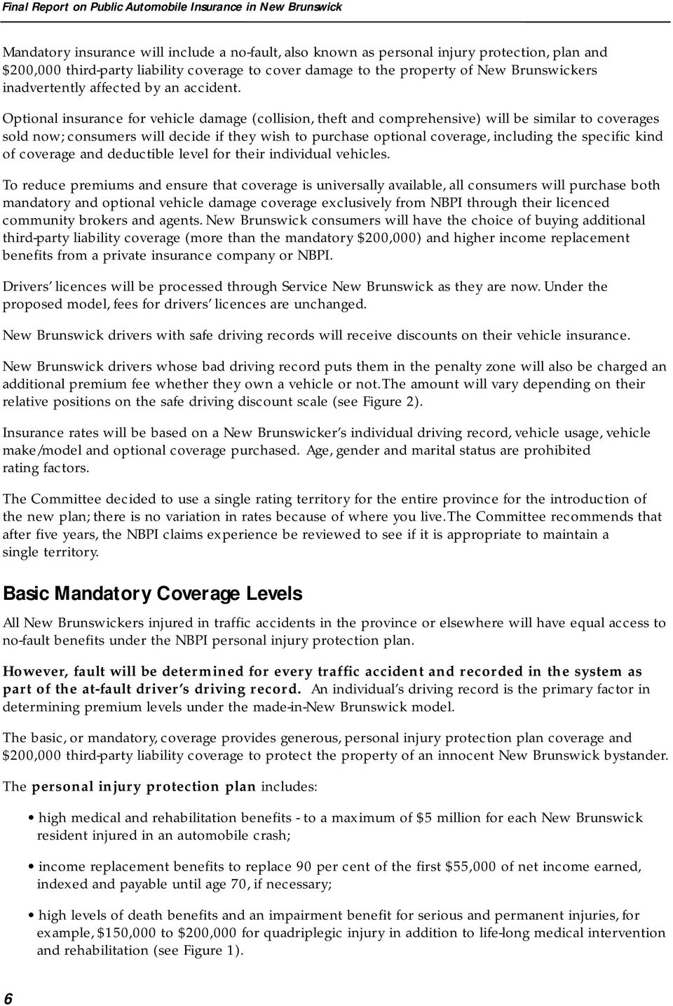 Optional insurance for vehicle damage (collision, theft and comprehensive) will be similar to coverages sold now; consumers will decide if they wish to purchase optional coverage, including the