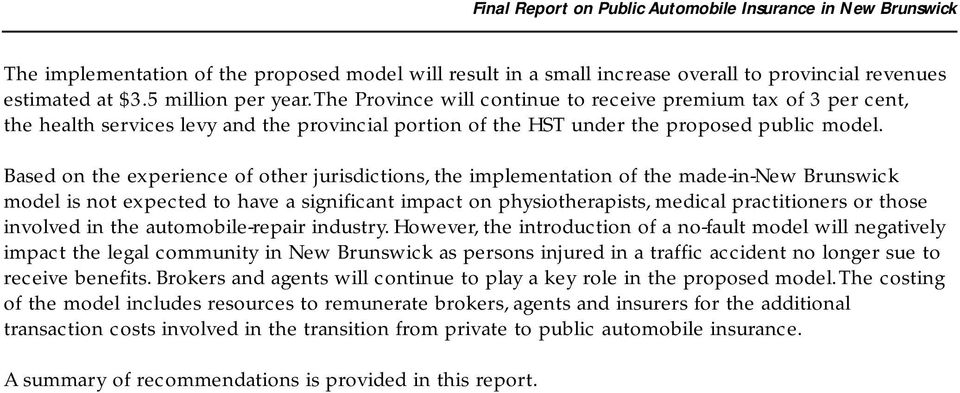 Based on the experience of other jurisdictions, the implementation of the made-in-new Brunswick model is not expected to have a significant impact on physiotherapists, medical practitioners or those
