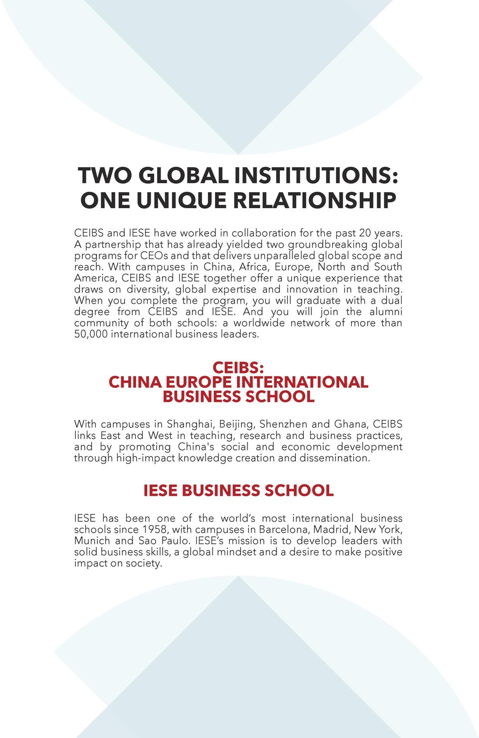 With campuses in China, Africa, Europe, North and South America, CEIBS and IESE together offer a unique experience that draws on diversity, global expertise and innovation in teaching.