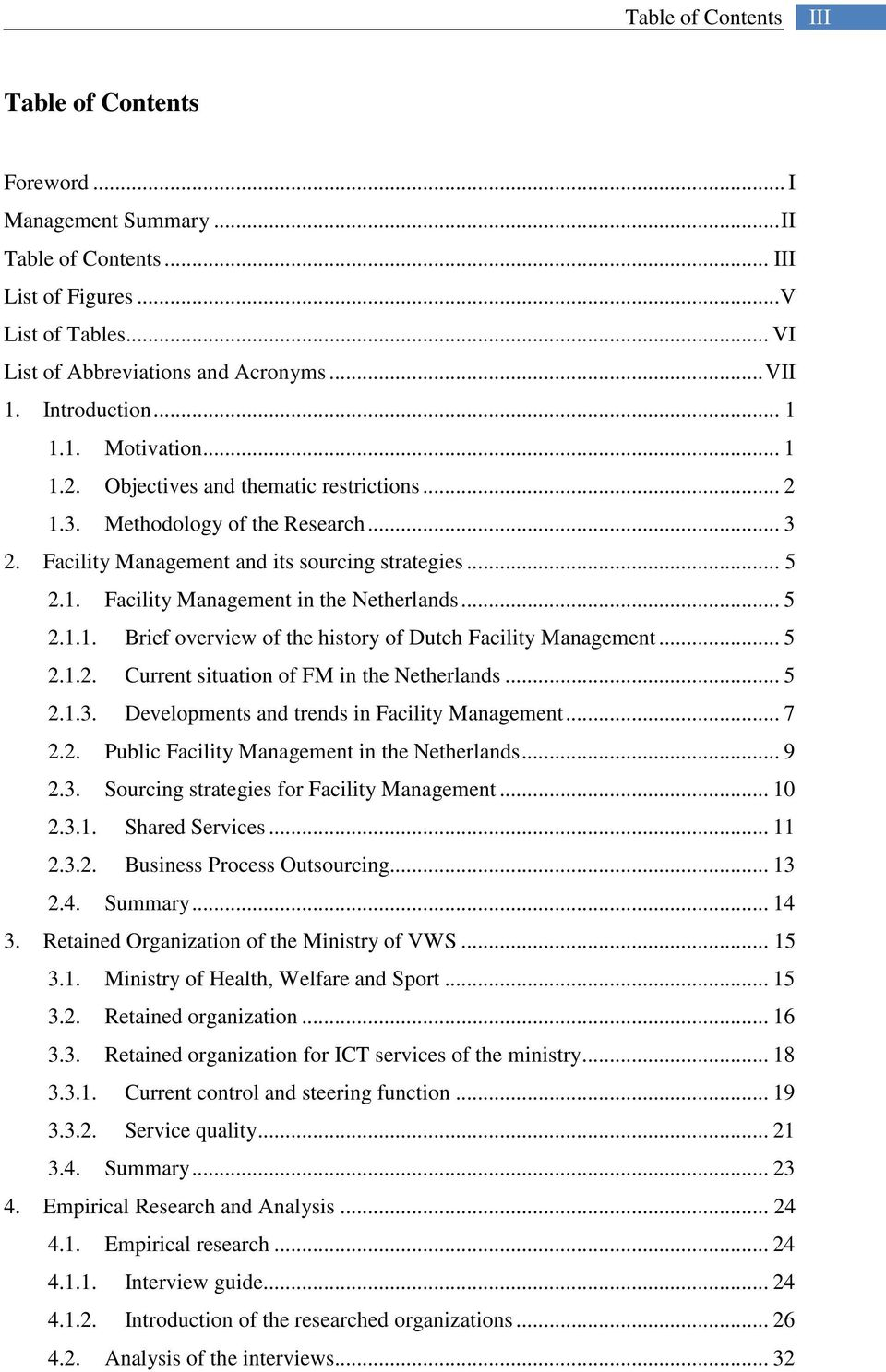 .. 5 2.1.1. Brief overview of the history of Dutch Facility Management... 5 2.1.2. Current situation of FM in the Netherlands... 5 2.1.3. Developments and trends in Facility Management... 7 2.2. Public Facility Management in the Netherlands.