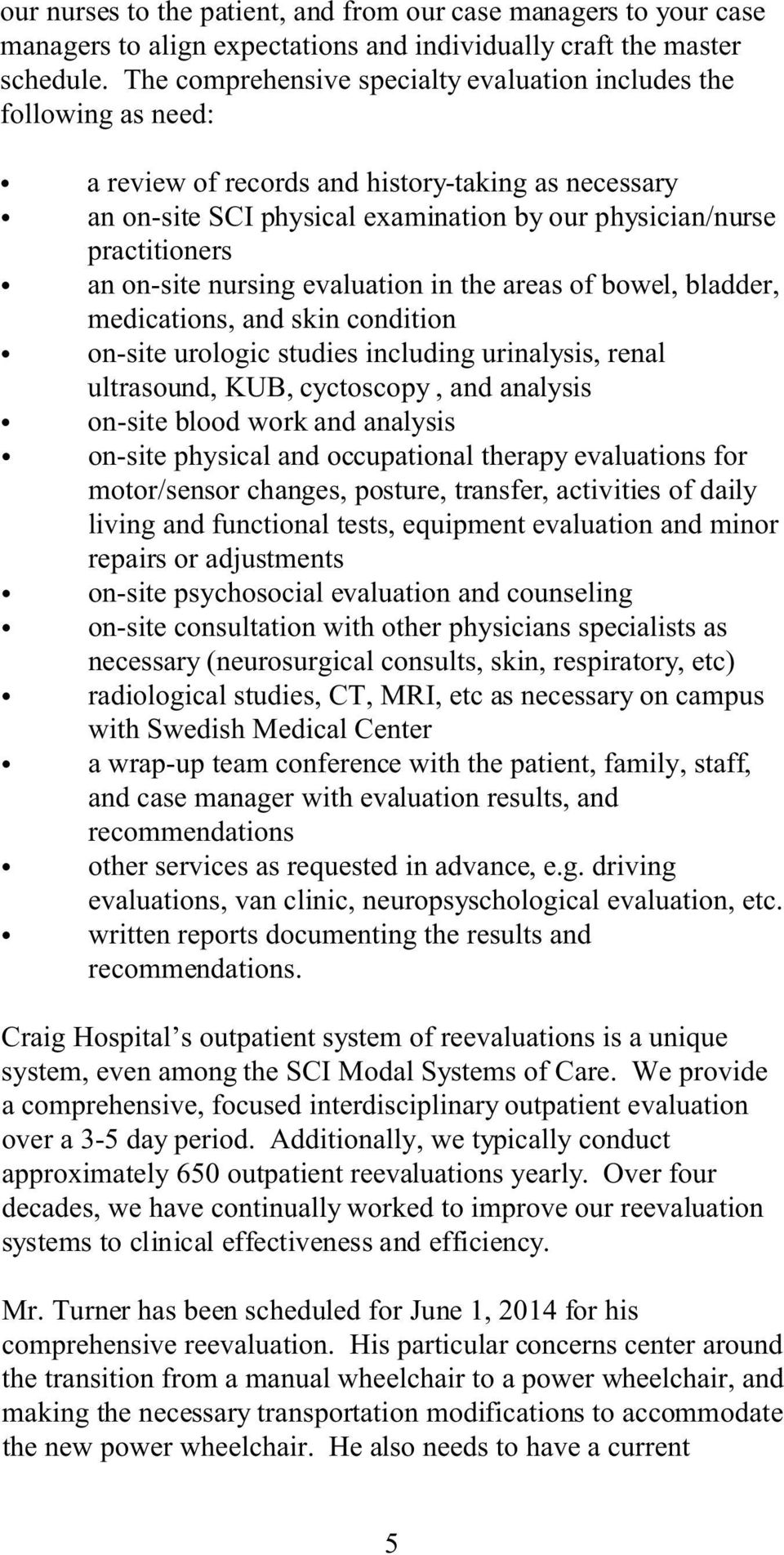 on-site nursing evaluation in the areas of bowel, bladder, medications, and skin condition on-site urologic studies including urinalysis, renal ultrasound, KUB, cyctoscopy, and analysis on-site blood