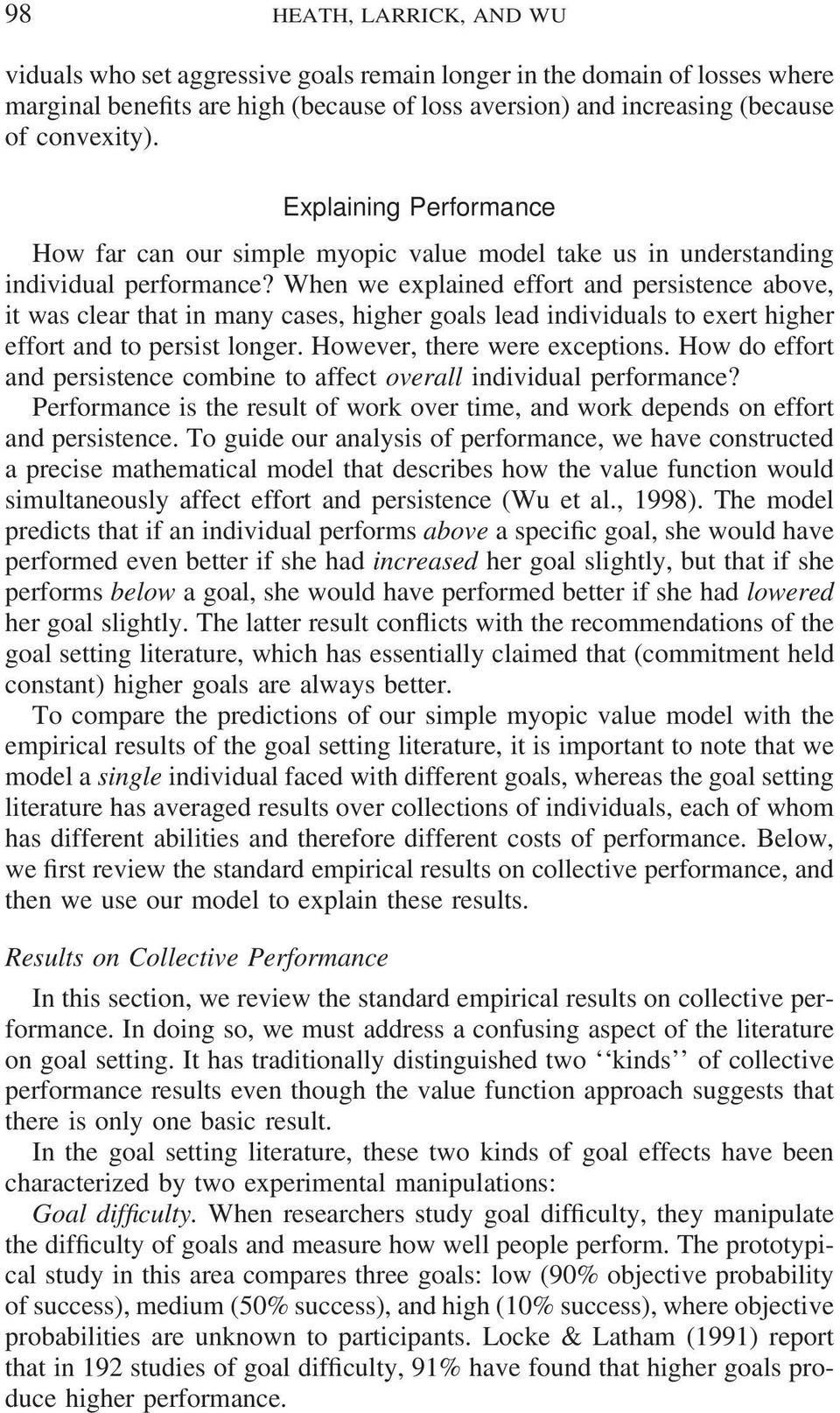 When we explained effort and persistence above, it was clear that in many cases, higher goals lead individuals to exert higher effort and to persist longer. However, there were exceptions.
