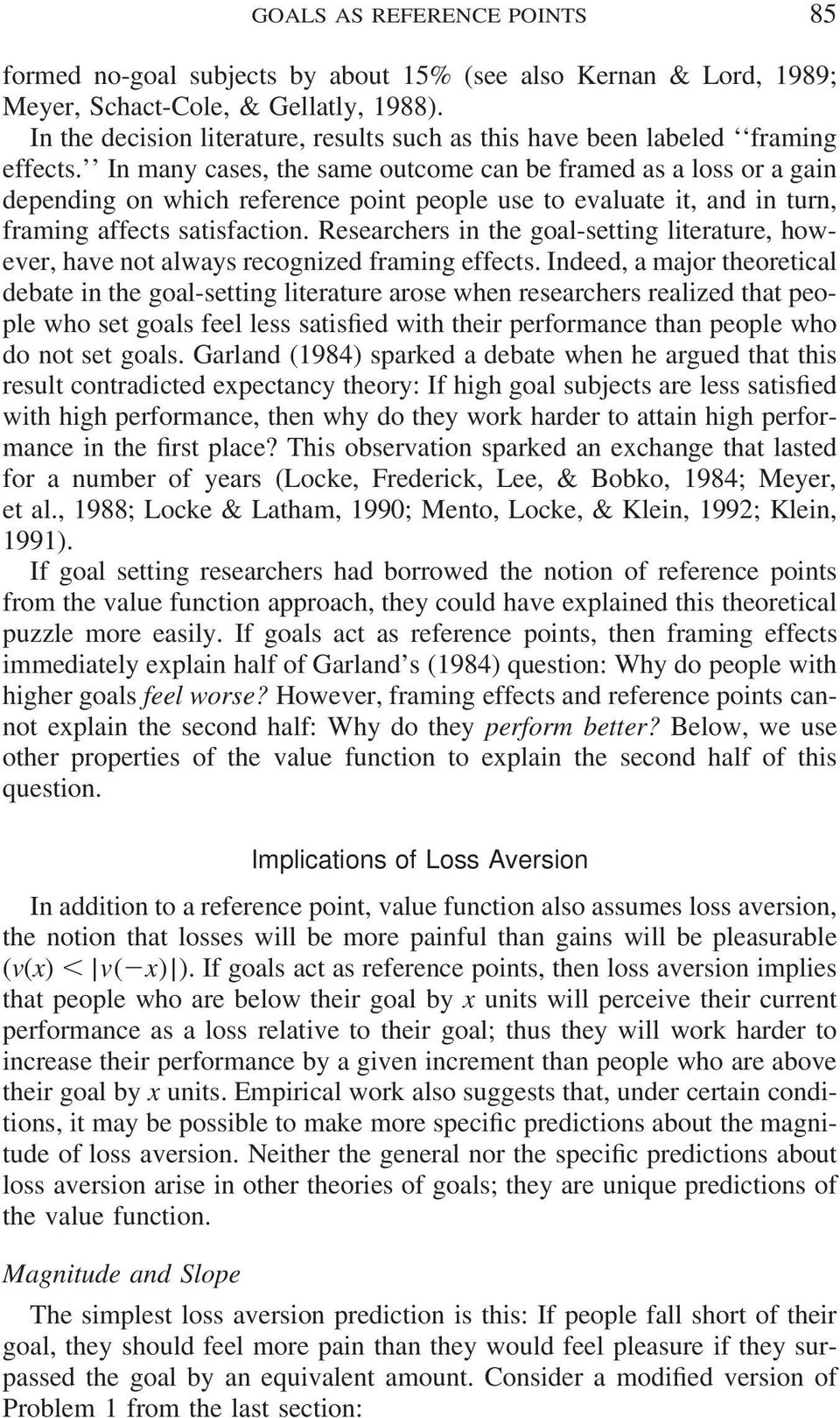 In many cases, the same outcome can be framed as a loss or a gain depending on which reference point people use to evaluate it, and in turn, framing affects satisfaction.