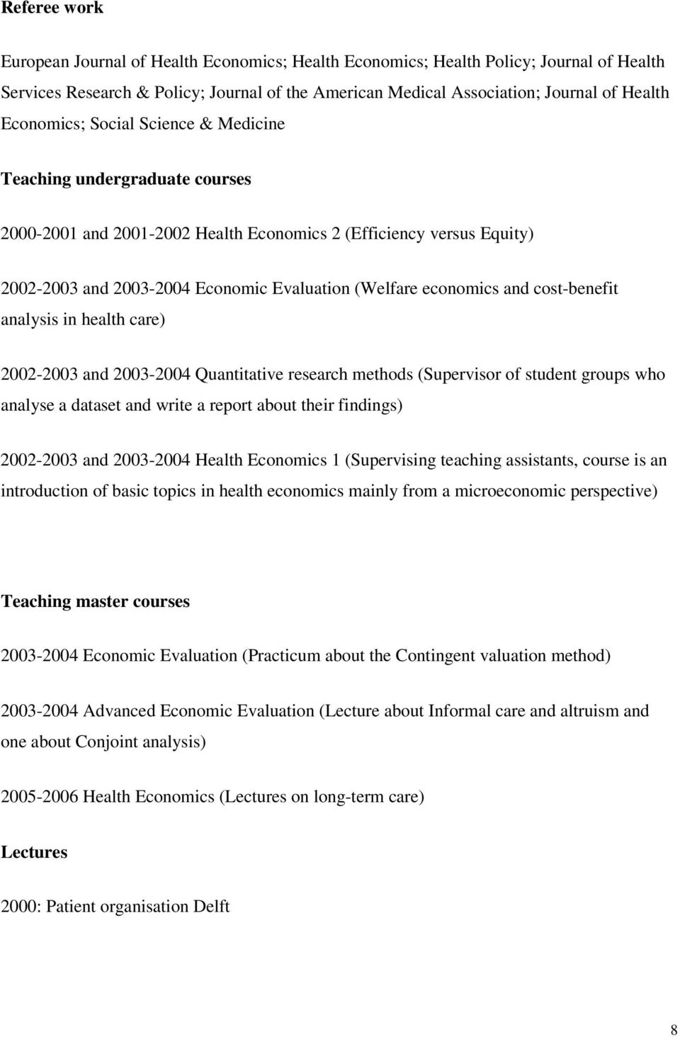 economics and cost-benefit analysis in health care) 2002-2003 and 2003-2004 Quantitative research methods (Supervisor of student groups who analyse a dataset and write a report about their findings)