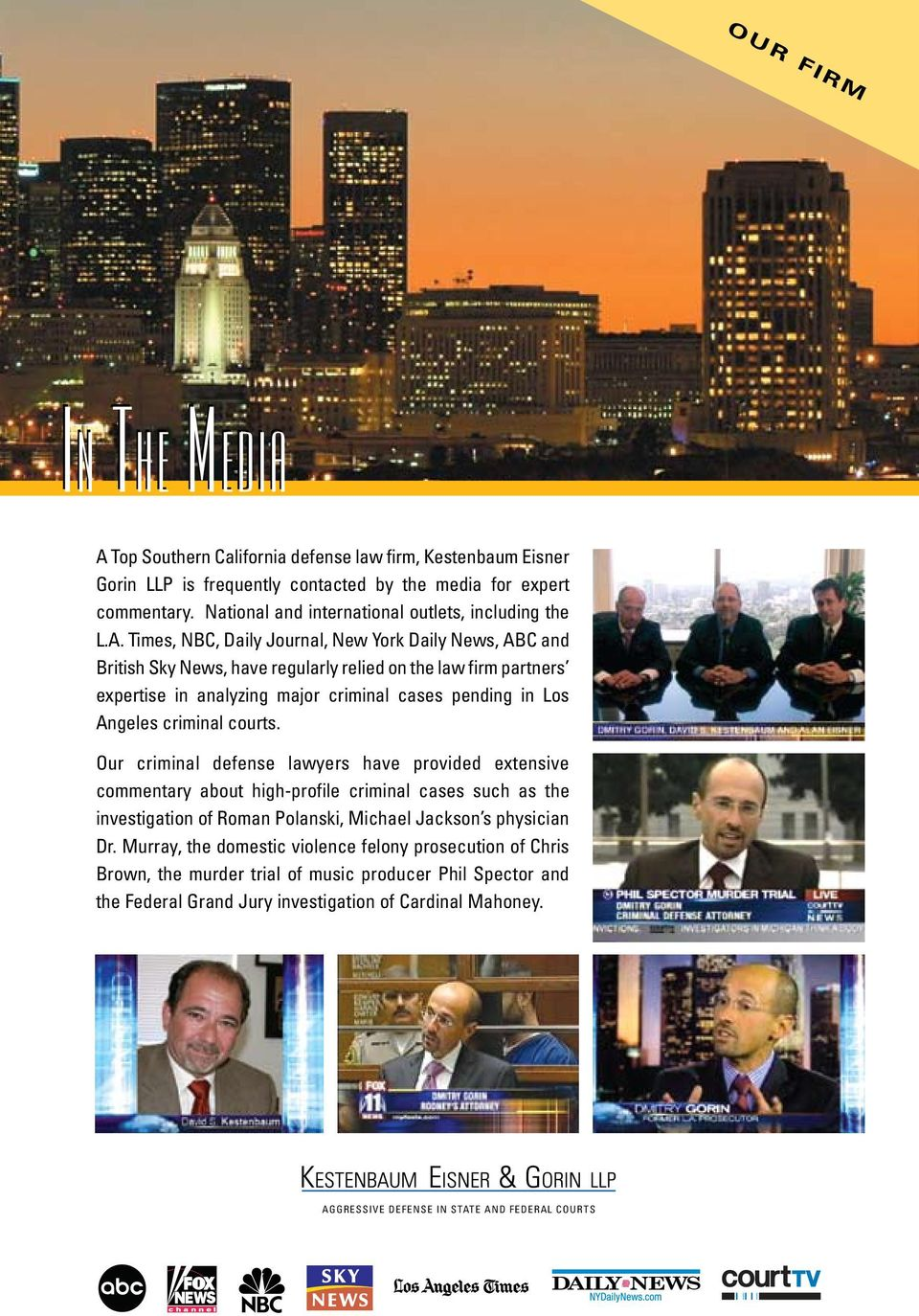 Times, NBC, Daily Journal, New York Daily News, ABC and British Sky News, have regularly relied on the law firm partners expertise in analyzing major criminal cases pending in Los Angeles criminal