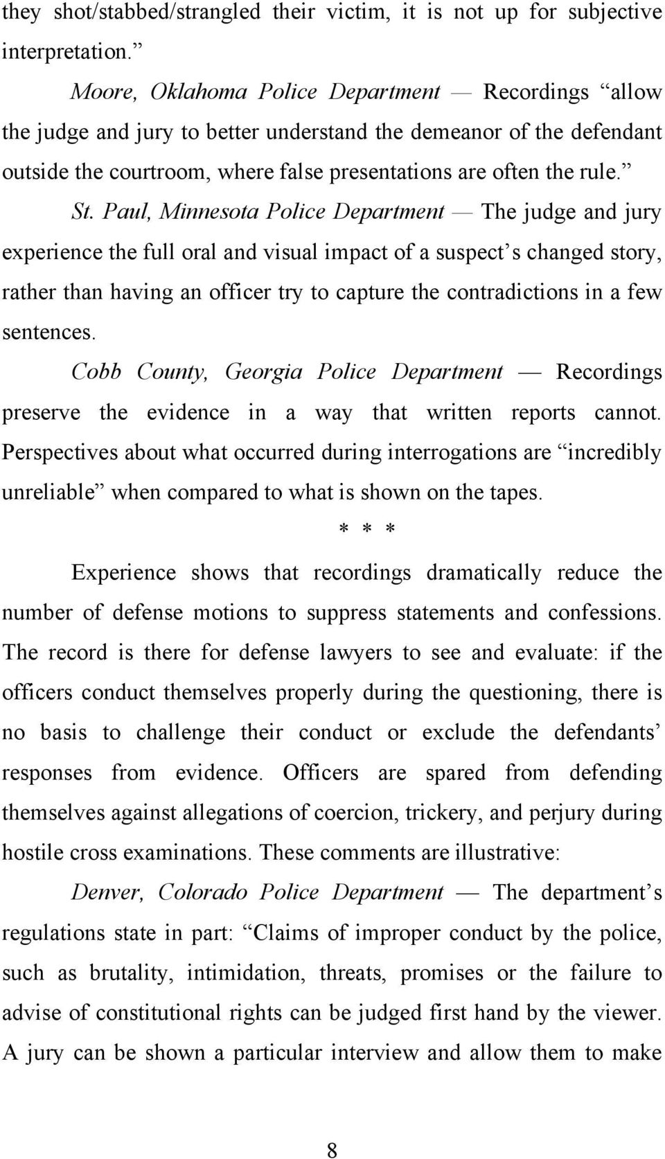 Paul, Minnesota Police Department The judge and jury eperience the full oral and visual impact of a suspect s changed story, rather than having an officer try to capture the contradictions in a few