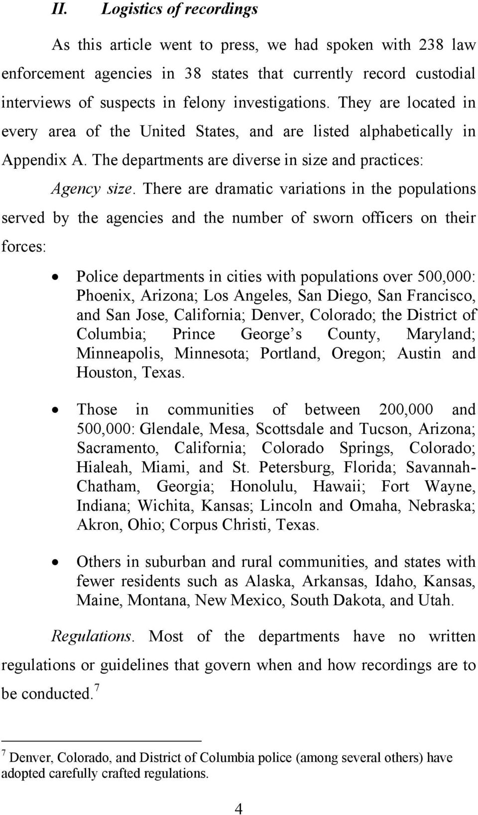 There are dramatic variations in the populations served by the agencies and the number of sworn officers on their forces: Police departments in cities with populations over 500,000: Phoeni, Arizona;