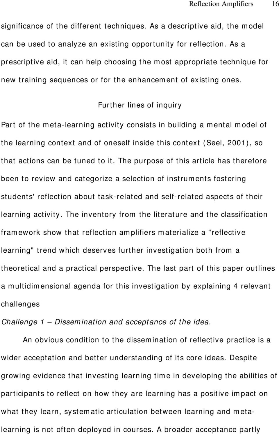 Further lines of inquiry Part of the meta-learning activity consists in building a mental model of the learning context and of oneself inside this context (Seel, 2001), so that actions can be tuned