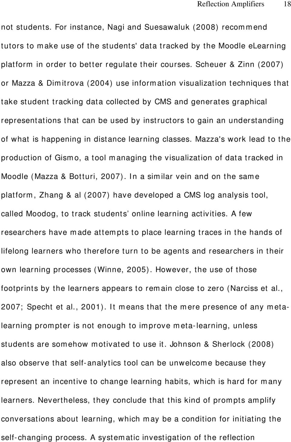 Scheuer & Zinn (2007) or Mazza & Dimitrova (2004) use information visualization techniques that take student tracking data collected by CMS and generates graphical representations that can be used by
