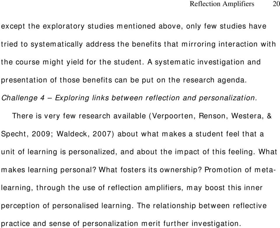 There is very few research available (Verpoorten, Renson, Westera, & Specht, 2009; Waldeck, 2007) about what makes a student feel that a unit of learning is personalized, and about the impact of this