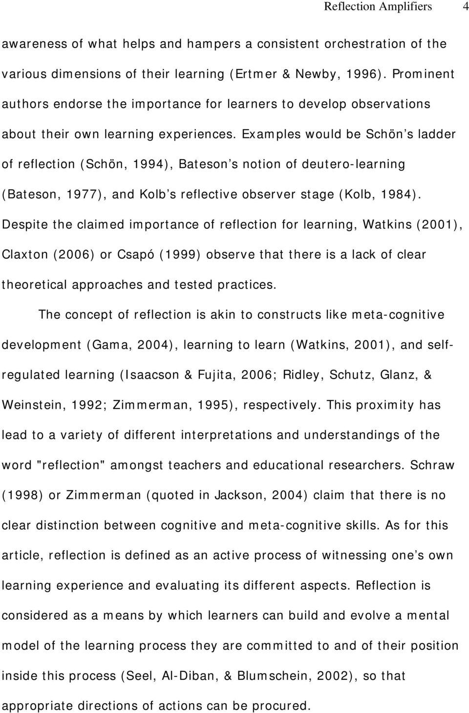 Examples would be Schön s ladder of reflection (Schön, 1994), Bateson s notion of deutero-learning (Bateson, 1977), and Kolb s reflective observer stage (Kolb, 1984).