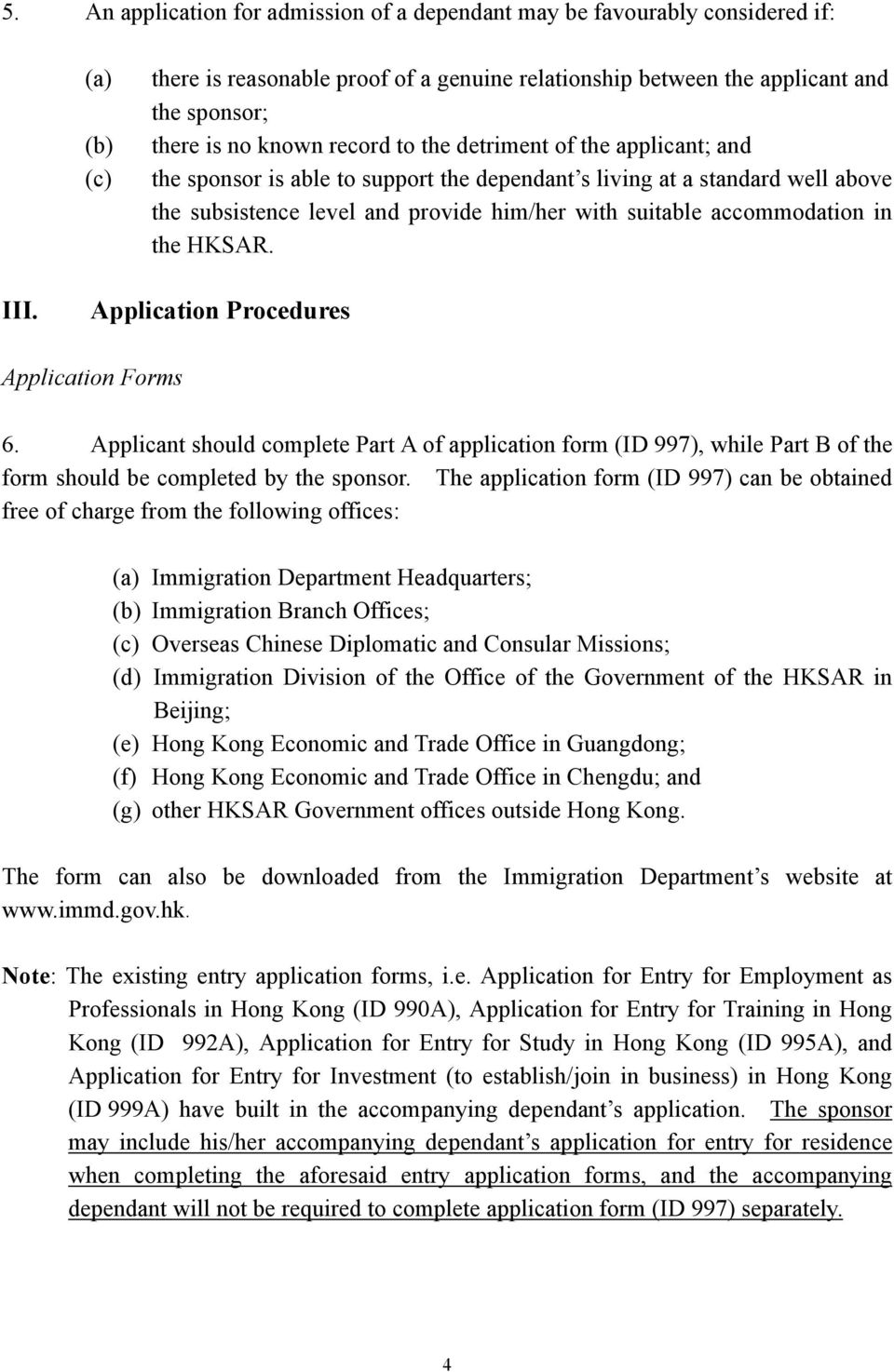 accommodation in the HKSAR. III. Application Procedures Application Forms 6. Applicant should complete Part A of application form (ID 997), while Part B of the form should be completed by the sponsor.