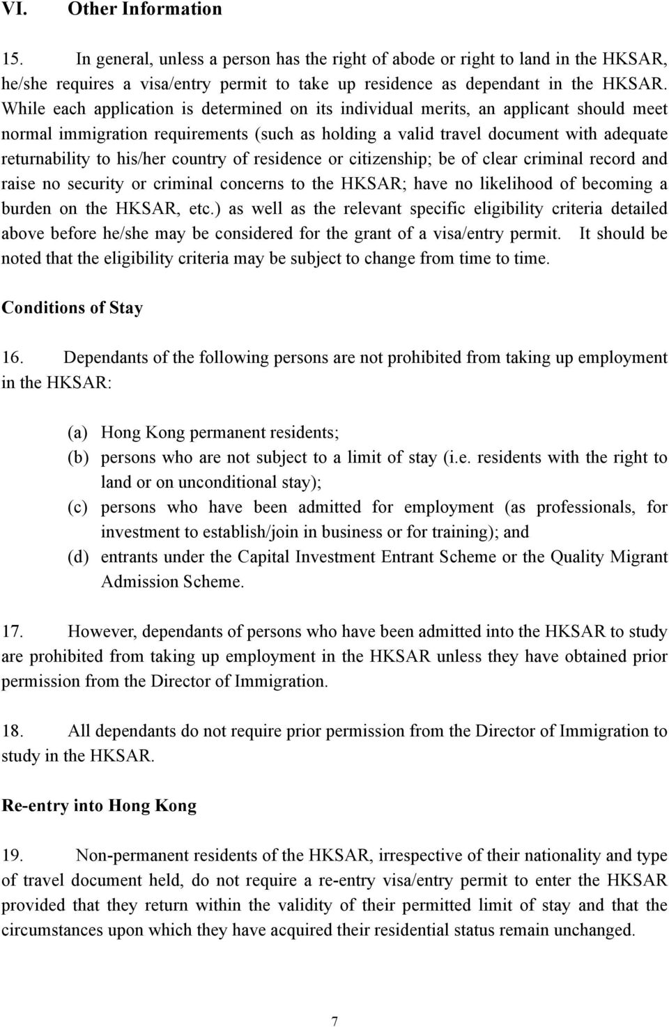 country of residence or citizenship; be of clear criminal record and raise no security or criminal concerns to the HKSAR; have no likelihood of becoming a burden on the HKSAR, etc.