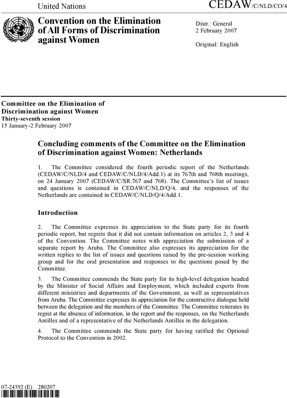 Elimination of Discrimination against Women: Netherlands 1. The Committee considered the fourth periodic report of the Netherlands (CEDAW/C/NLD/4 and CEDAW/C/NLD/4/Add.