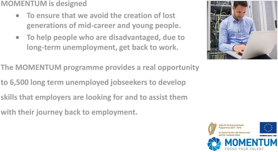 To help people who are disadvantaged, due to long-term unemployment, get back to work.