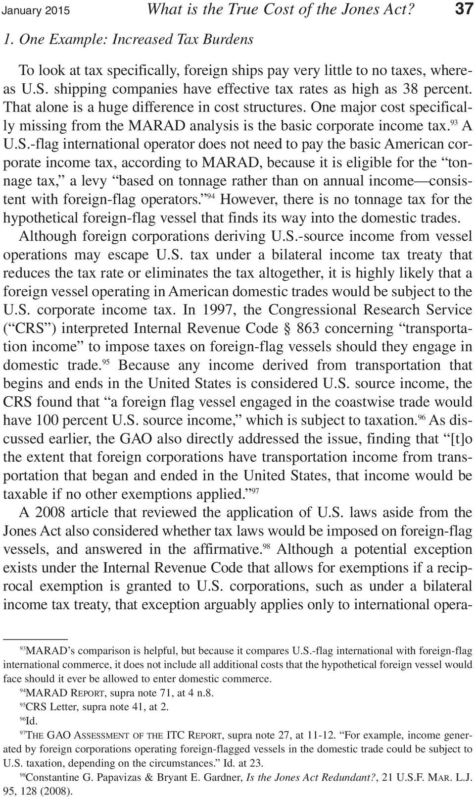 One major cost specifically missing from the MARAD analysis is the basic corporate income tax. 93 A U.S.