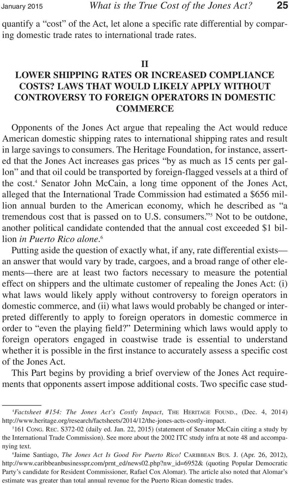 LAWS THAT WOULD LIKELY APPLY WITHOUT CONTROVERSY TO FOREIGN OPERATORS IN DOMESTIC COMMERCE Opponents of the Jones Act argue that repealing the Act would reduce American domestic shipping rates to