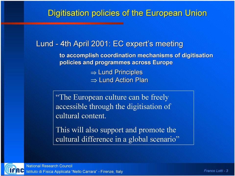 Principles Lund Action Plan The European culture can be freely accessible through the digitisation