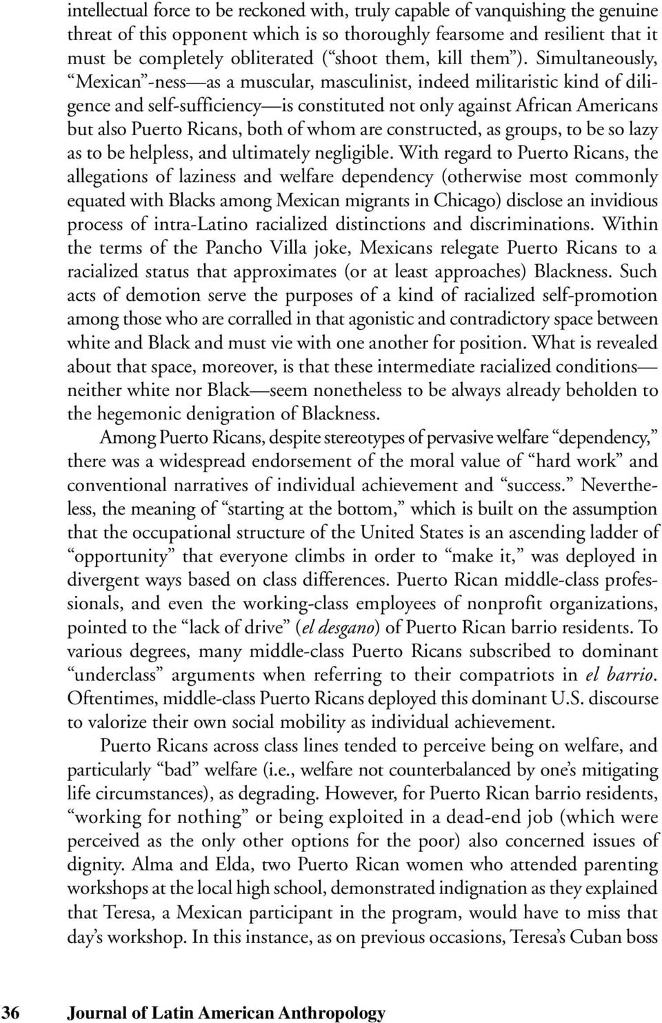 Simultaneously, Mexican -ness as a muscular, masculinist, indeed militaristic kind of diligence and self-sufficiency is constituted not only against African Americans but also Puerto Ricans, both of
