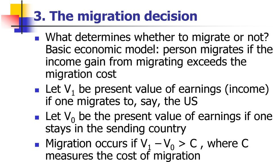 Let V 1 be present value of earnings (income) if one migrates to, say, the US Let V 0 be the