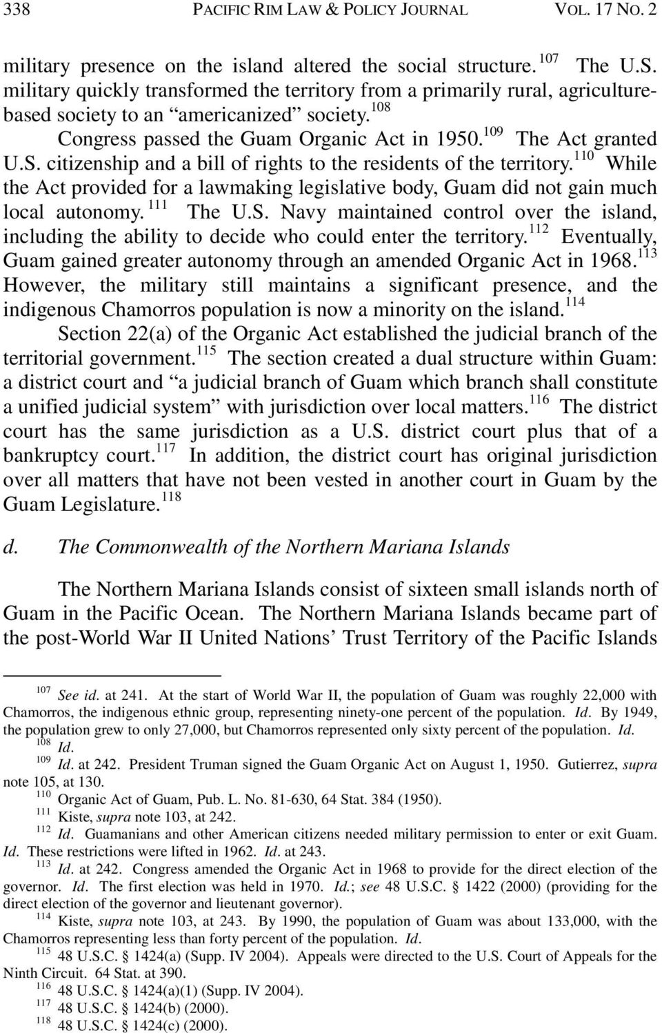 citizenship and a bill of rights to the residents of the territory. 110 While the Act provided for a lawmaking legislative body, Guam did not gain much local autonomy. 111 The U.S.