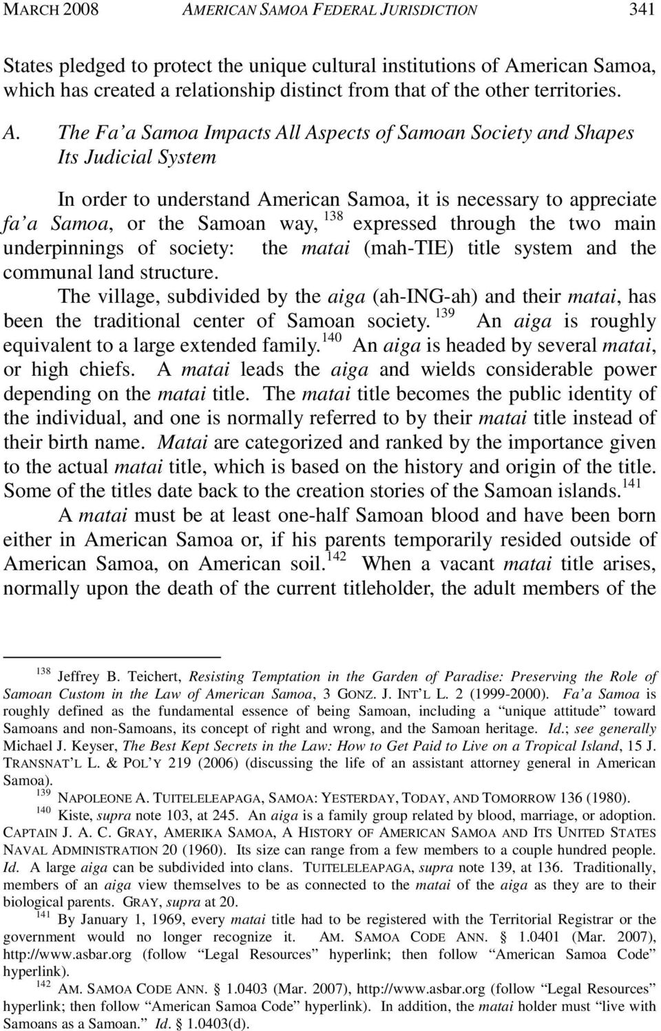 The Fa a Samoa Impacts All Aspects of Samoan Society and Shapes Its Judicial System In order to understand American Samoa, it is necessary to appreciate fa a Samoa, or the Samoan way, 138 expressed